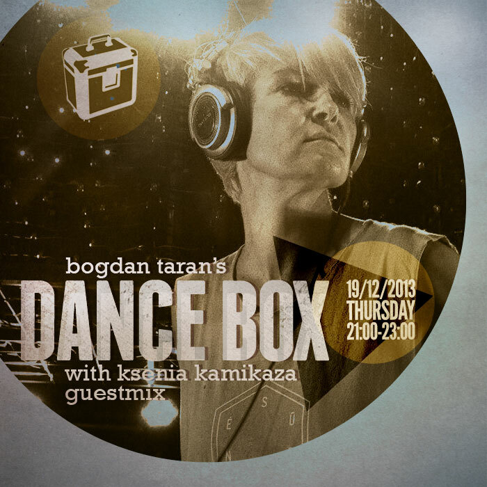 Dance Box with Ksenia Kamikaza guestmix // 19.12.2013