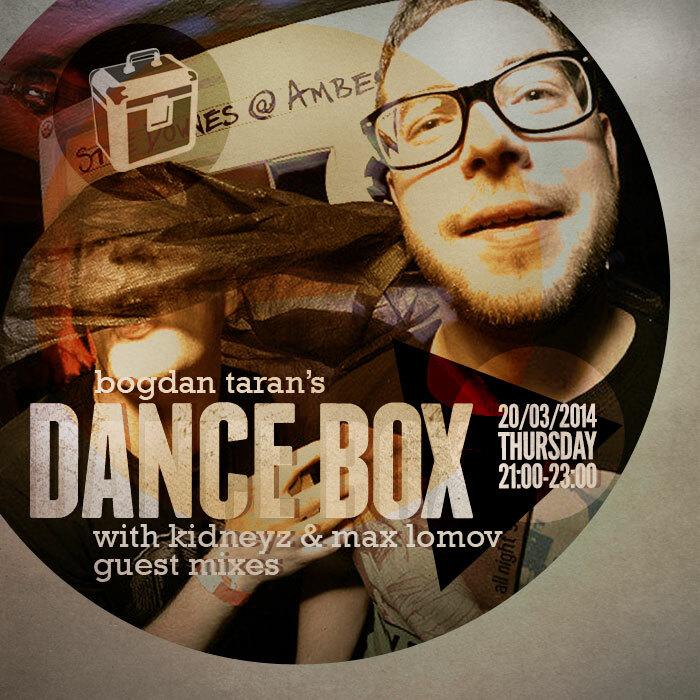 Dance Box with Kidneyz & Max Lomov guest mixes // 20.03.2014