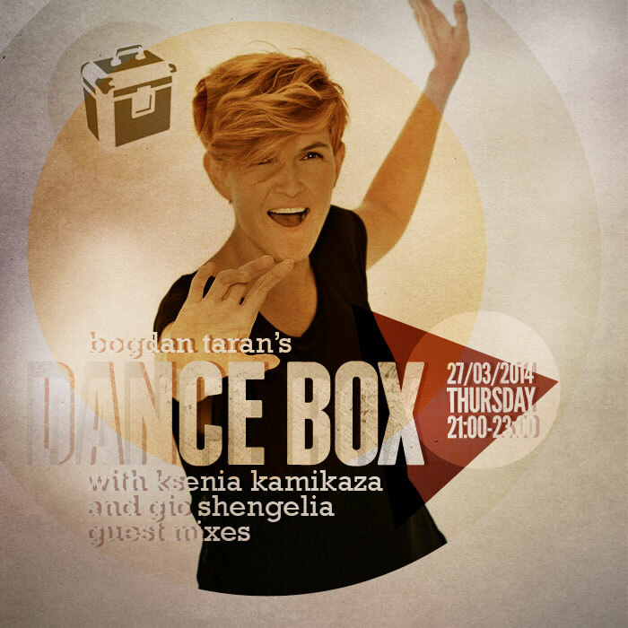 Dance Box with Ksenia Kamikaza & Gio Shengelia mixes // 27.03.2014