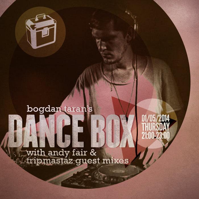 Dance Box feat. Tripmastaz & Andy Fair guest mixes // 01.05.2014