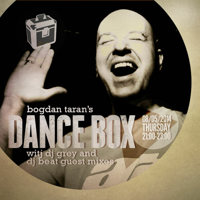 Dance Box feat. DJ Grey & DJ Beat guest mixes // 08.05.2014