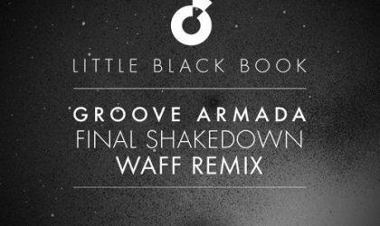 Powerplay: Groove Armada – Final Shakedown (wAFF Remix) (Little Black Book EP) (Moda Black) // 10.06.2015