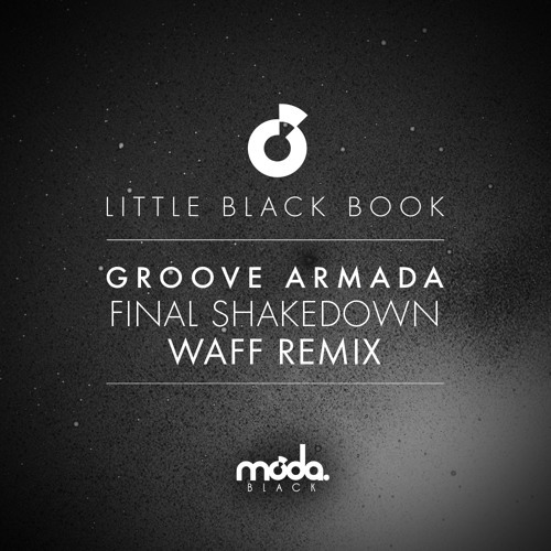 Powerplay: Groove Armada – Final Shakedown (wAFF Remix) (Little Black Book EP) (Moda Black) // 10.06.2015