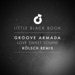 Powerplay: Groove Armada – Love Sweet Sound (Kolsch Remix) (Moda Black) // 15.07.2015