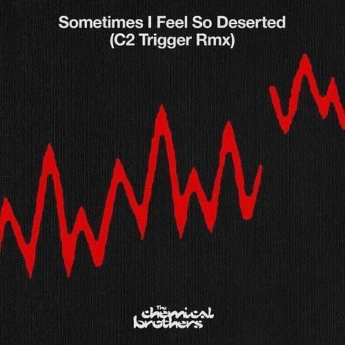 Powerplay: The Chemical Brothers – Sometimes I Feel So Deserted (C2 Trigger Remix) (Virgin/EMI) // 02.12.2015