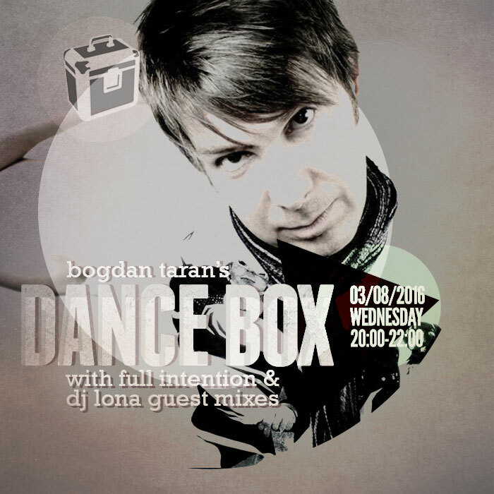 Dance Box with Full Intention & DJ Lona mixes // 03.08.2016