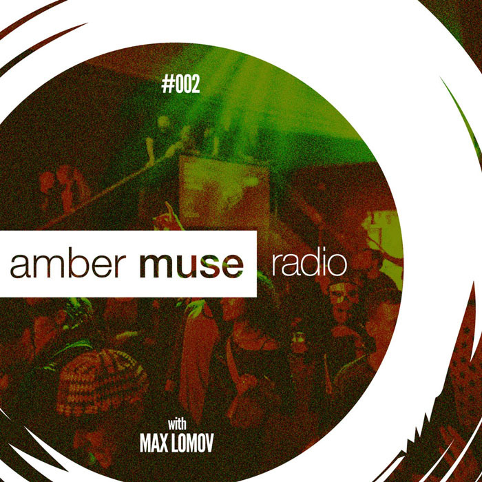 Amber Muse Radio show #002 with Max Lomov // 21 Sep 2016