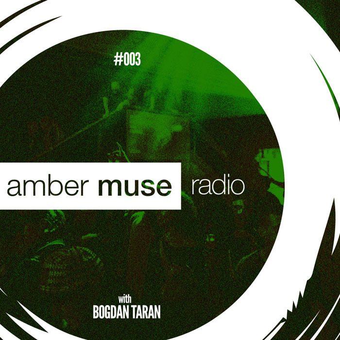 Amber Muse Radio Show #003 with Bogdan Taran // 28 Sep 2016