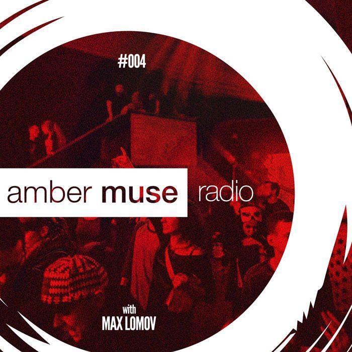Amber Muse Radio Show #004 with Max Lomov // 05 Oct 2016