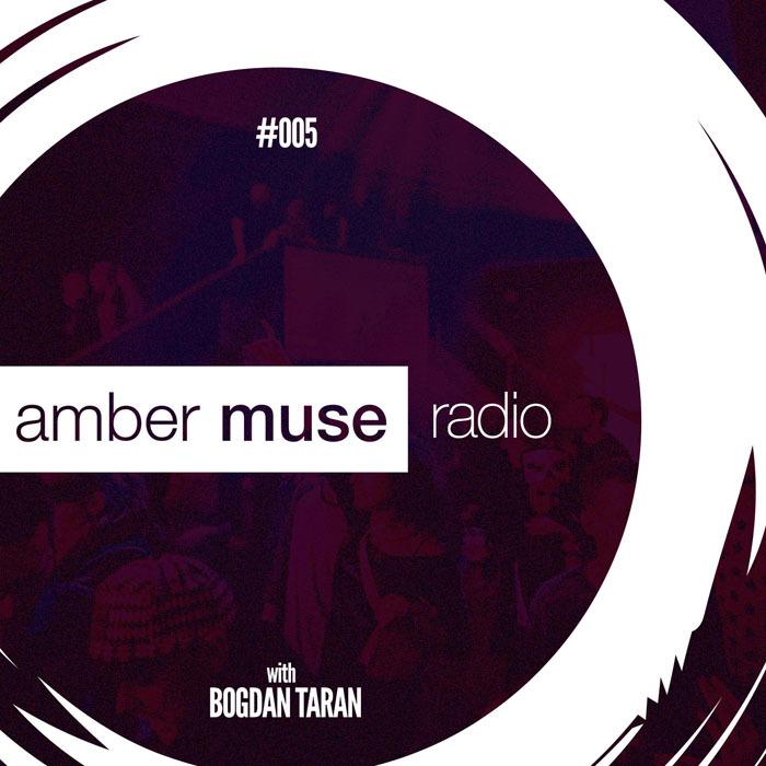 Amber Muse Radio Show #005 with Bogdan Taran // 12 Oct 2016