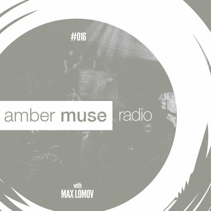 Amber Muse Radio Show #016 with Max Lomov // 28 Dec 2016