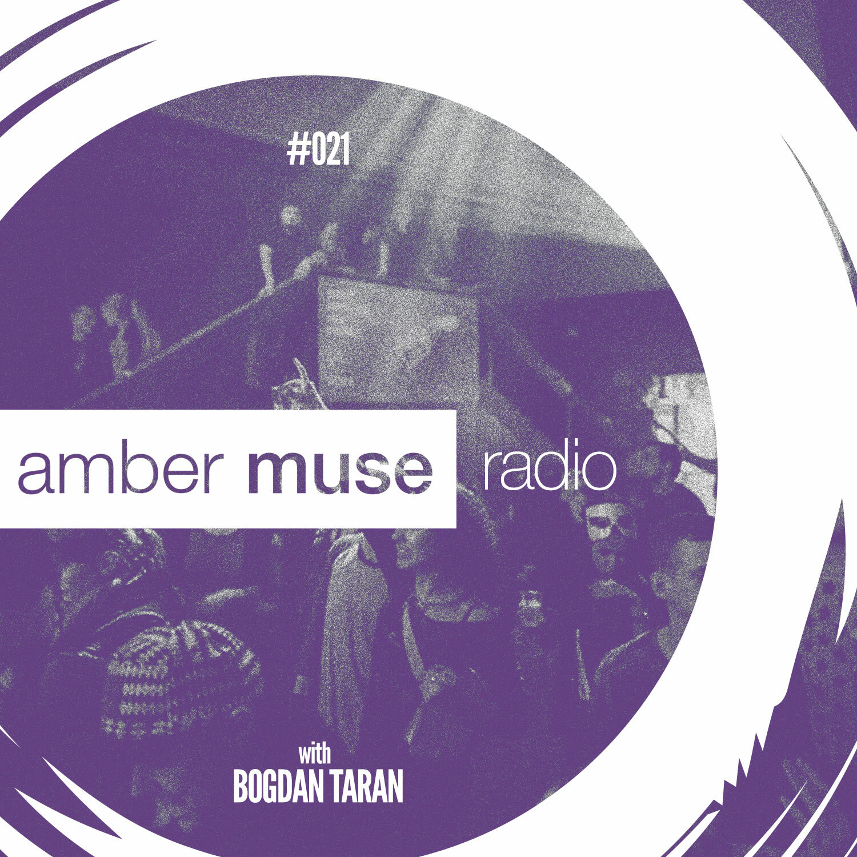 Amber Muse Radio Show #021 with Bogdan Taran // 08 Feb 2017