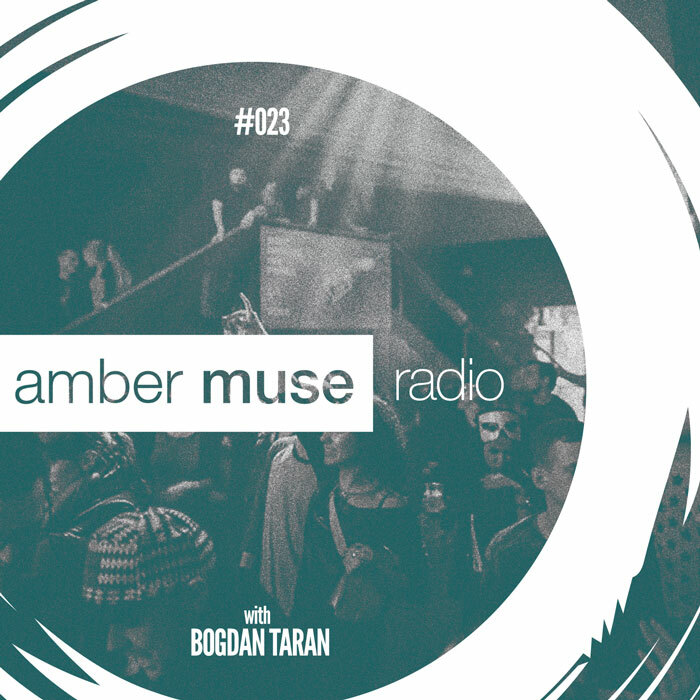 Amber Muse Radio Show #023 with Bogdan Taran // 22 Feb 2017