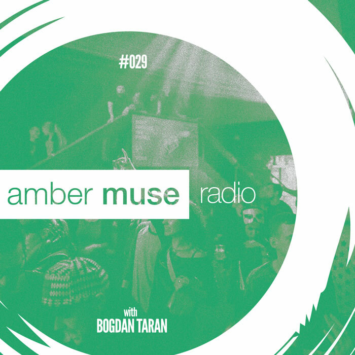 Amber Muse Radio Show #029 with Bogdan Taran // 05 Apr 2017 – UNDER Festival special