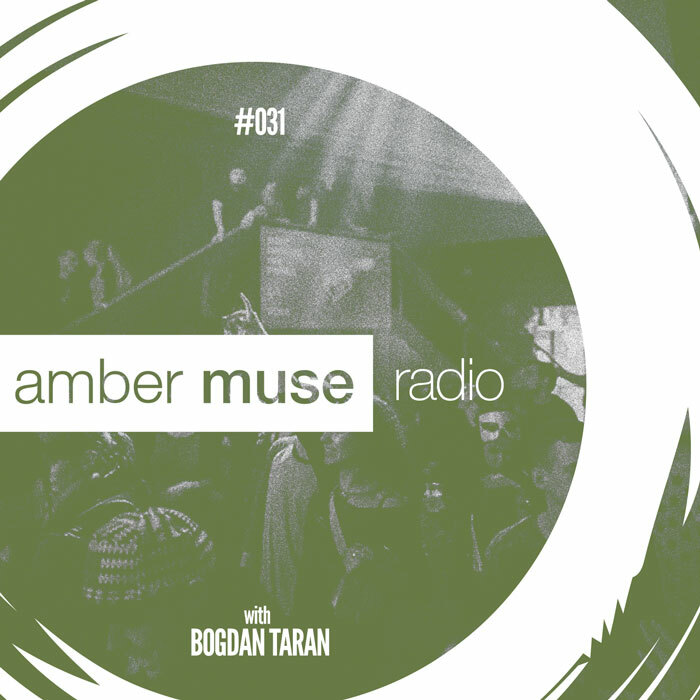 Amber Muse Radio Show #031 with Bogdan Taran // 19 Apr 2017
