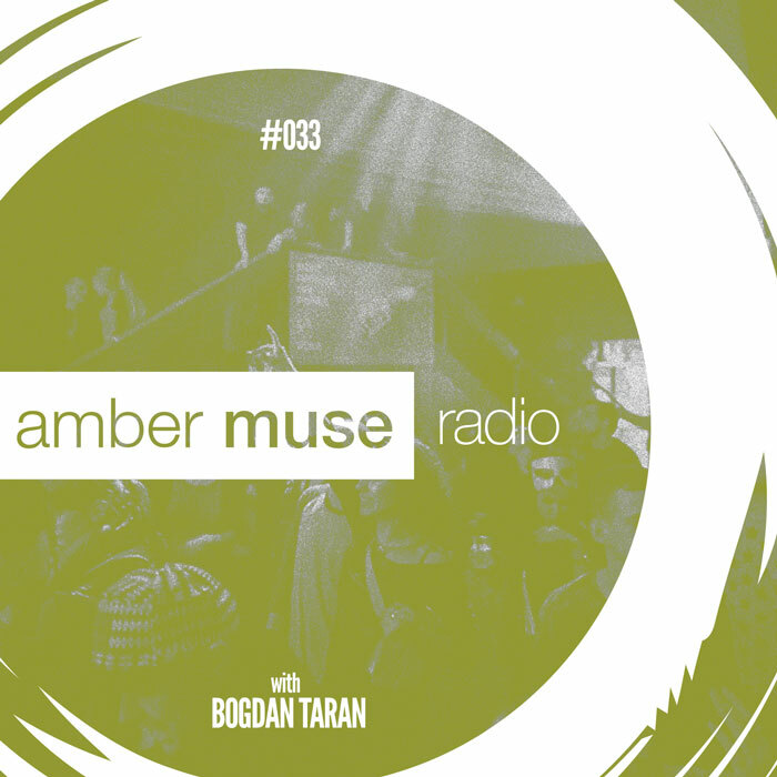 Amber Muse Radio Show #033 with Bogdan Taran // 03 May 2017