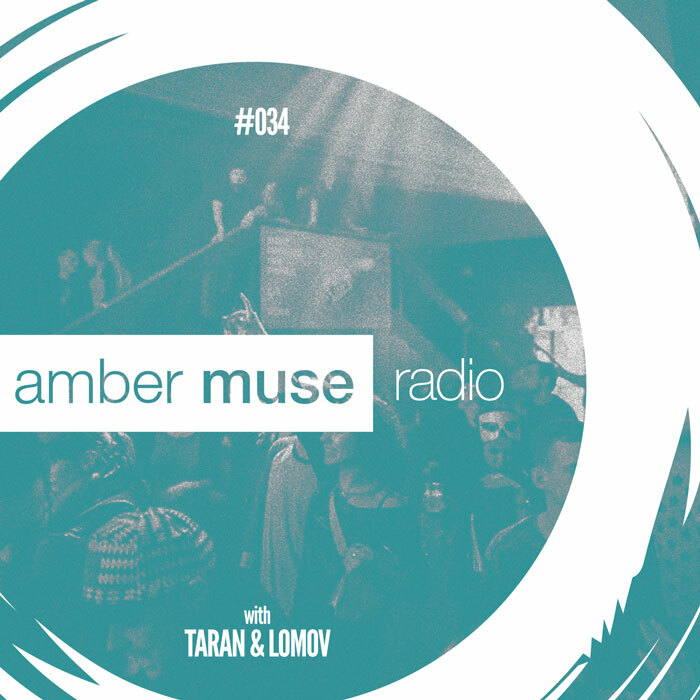 Amber Muse Radio Show #034 with Taran & Lomov // 10 May 2017