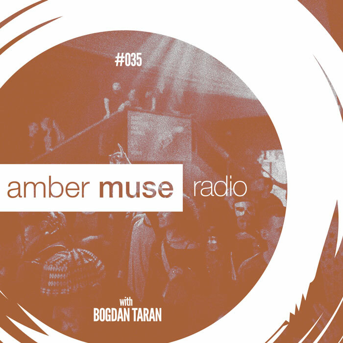 Amber Muse Radio Show #035 with Bogdan Taran // 17 May 2017