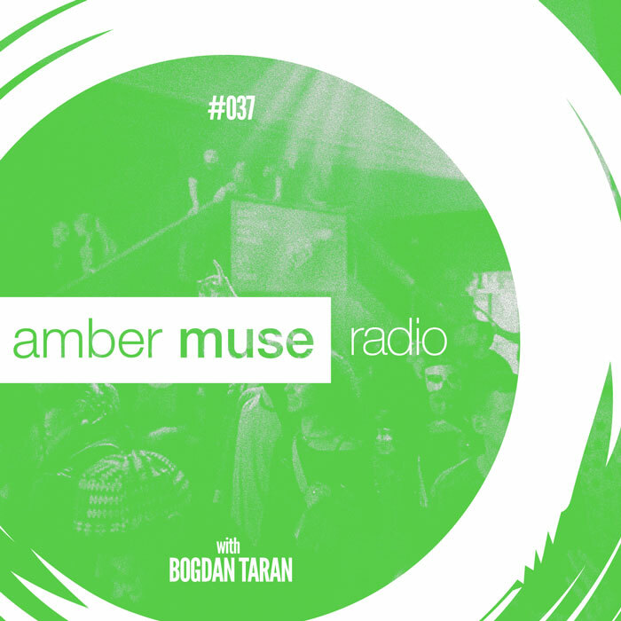 Amber Muse Radio Show #037 with Bogdan Taran // 31 May 2017