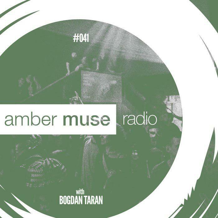 Amber Muse Radio Show #041 with Bogdan Taran // 28 June 2017