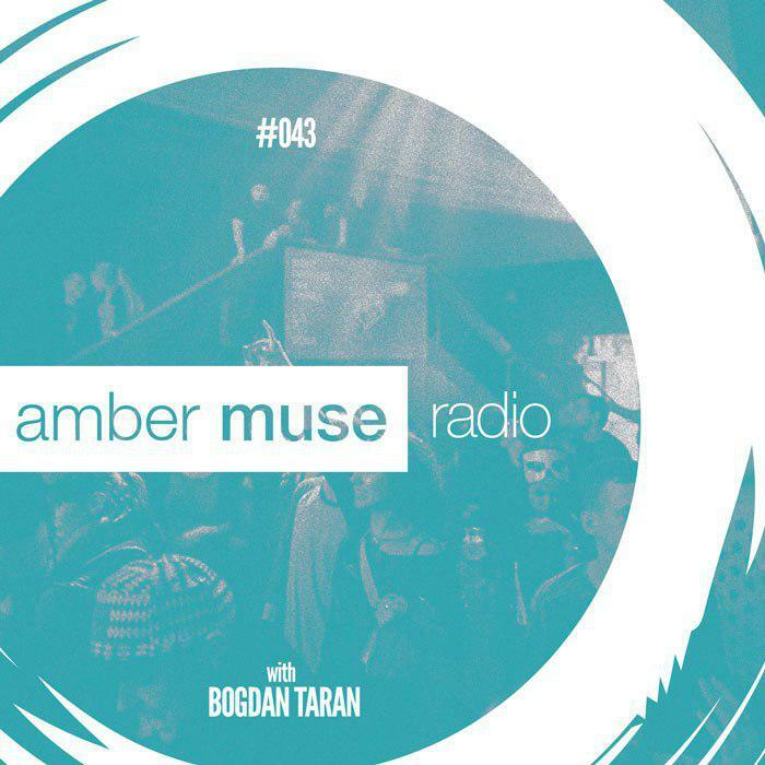 Amber Muse Radio Show #043 with Bogdan Taran // 12 July 2017