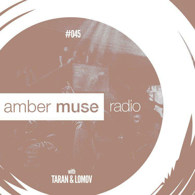 Amber Muse Radio Show #045 with Taran & Lomov // 26 July 2017