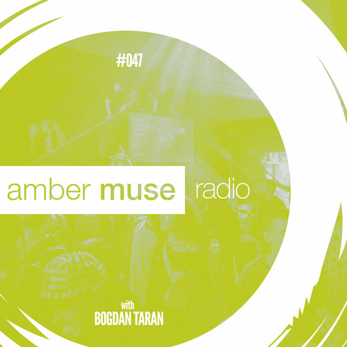 Amber Muse Radio Show #047 with Bogdan Taran // 16 Aug 2017