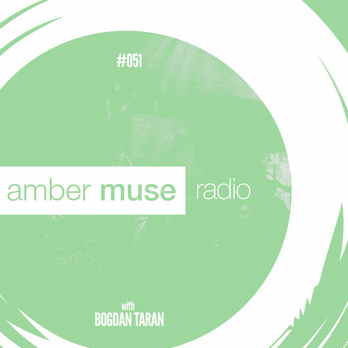 Amber Muse Radio Show #051 with Bogdan Taran // 13 Sep 2017