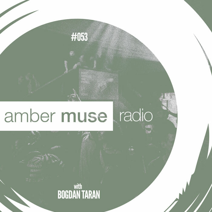 Amber Muse Radio Show #053 with Bogdan Taran // 27 Sep 2017