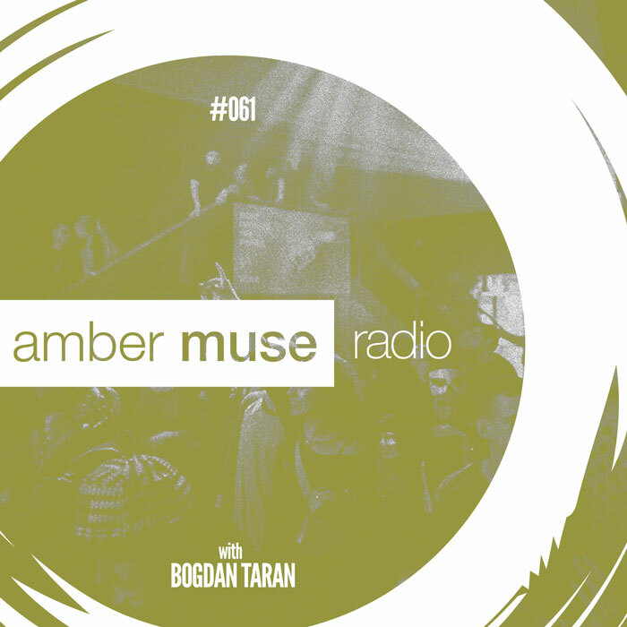 Amber Muse Radio Show #061 with Bogdan Taran // 22 Nov 2017