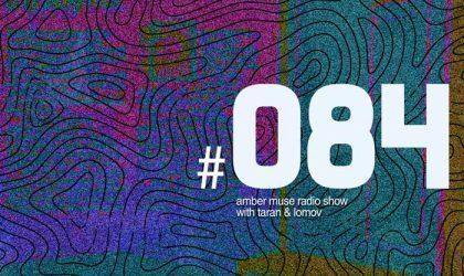 Amber Muse Radio Show #084 with Taran & Lomov // 09 May 2018