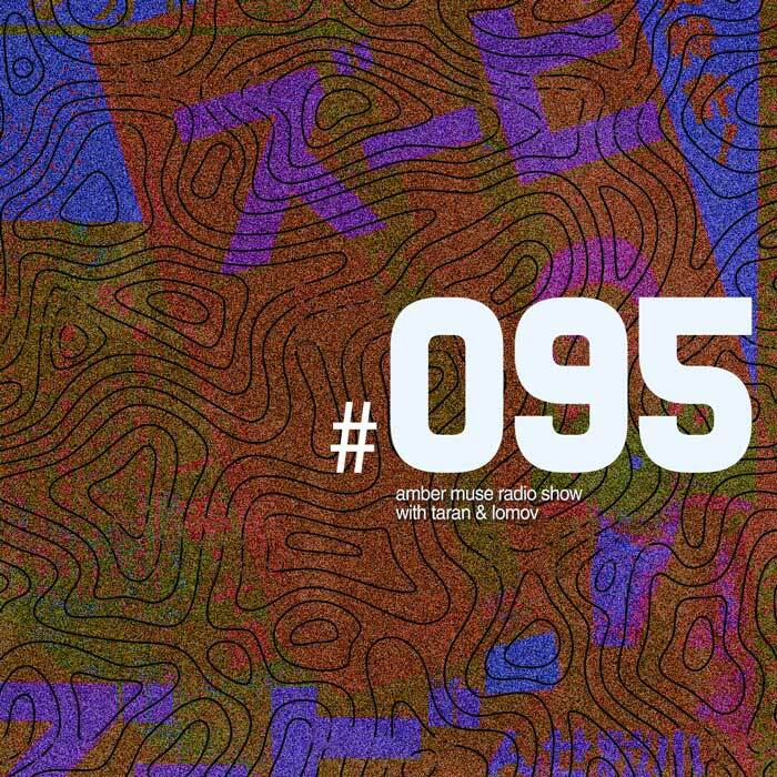 Amber Muse Radio Show #095 with Taran & Lomov // 26 July 2018