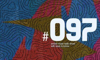 Amber Muse Radio Show #097 with Taran & Lomov // 09 Aug 2018