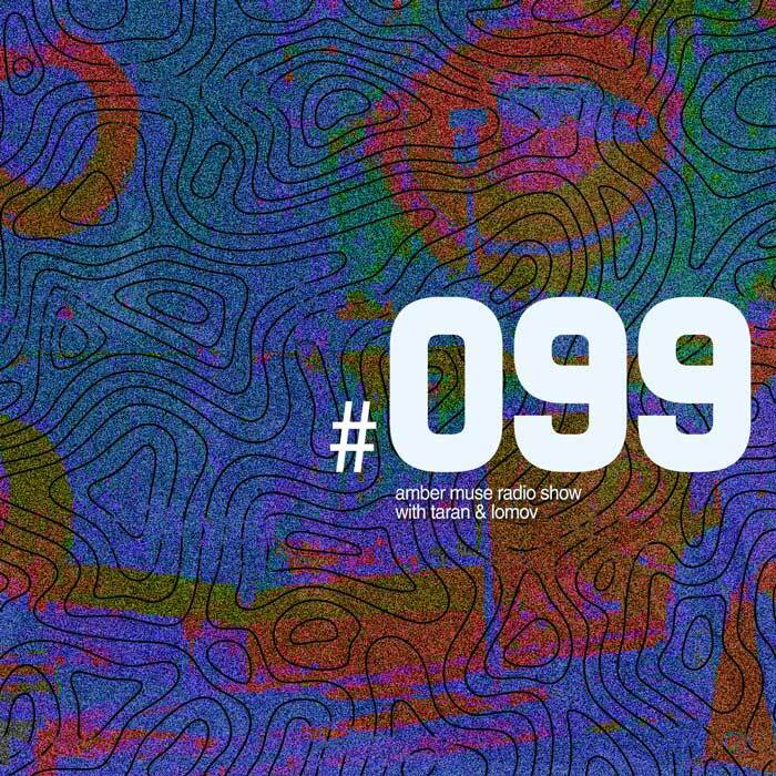 Amber Muse Radio Show #099 with Taran & Lomov // 23 Aug 2018