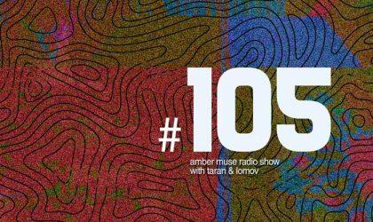Amber Muse Radio Show #105 with Taran & Lomov // 04 Oct 2018