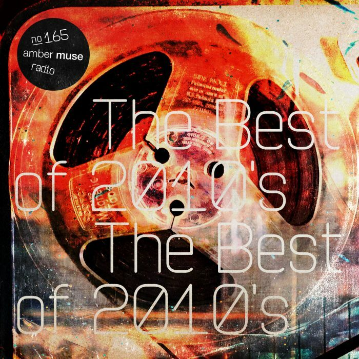 Amber Muse Radio Show #165 with Taran & Lomov // 27 Dec 2019 / The Best of 2010's