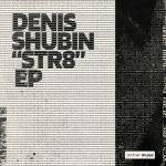 Denis Shubin Str8 EP new 2
